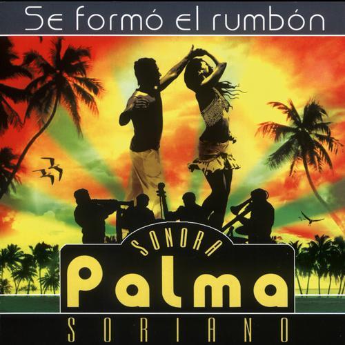 Sonora Palma Soriano - Se formó el rumbón